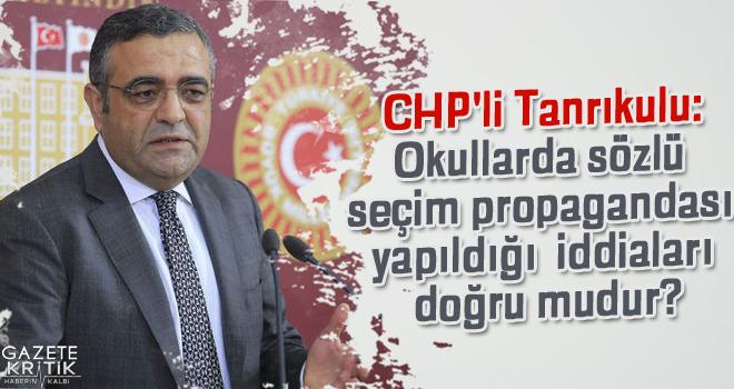 CHP'li Tanrıkulu:Okullarda sözlü seçim propagandası...