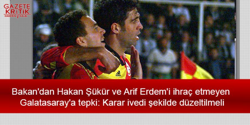 Bakan'dan Hakan Şükür ve Arif Erdem'i ihraç etmeyen Galatasaray'a tepki: Karar ivedi şekilde düzeltilmeli