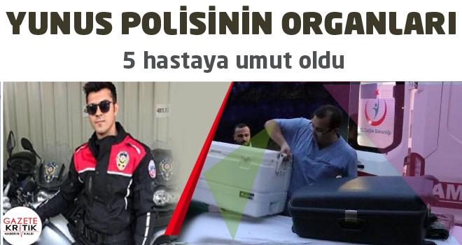 Yunus polisinin organları 5 hastaya umut oldu