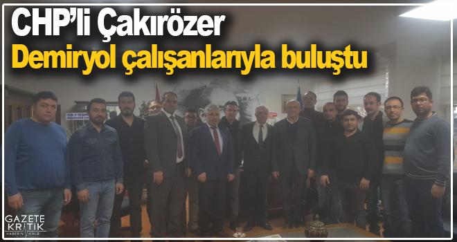 CHP'li ÇakırözerDemiryol çalışanlarıyla buluştu