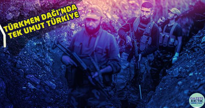 Türkmen Dağı'nda tek umut Türkiye