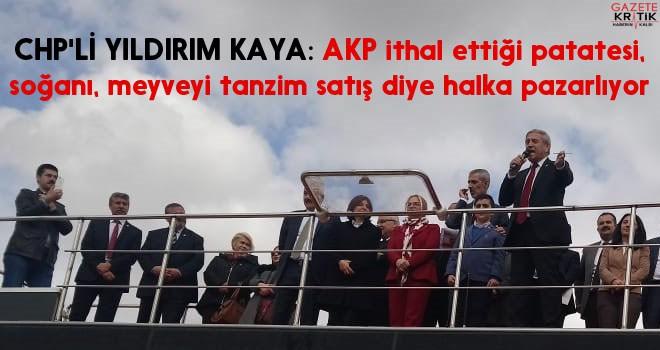 CHP'Lİ YILDIRIM KAYA: AKP ithal ettiği patatesi,...