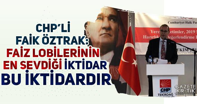 CHP'Lİ FAİK ÖZTRAK: FAİZ LOBİLERİNİN EN SEVDİĞİ...