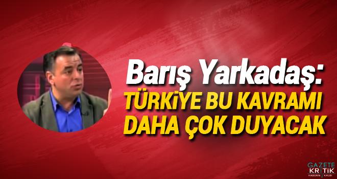 Barış Yarkadaş:Türkiye bu kavramı daha çok duyacak