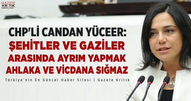 CHP'Lİ CANDAN YÜCEER:ŞEHİTLER VE GAZİLER ARASINDA...