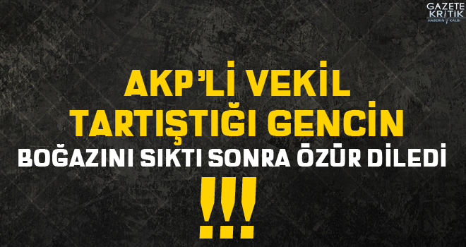 AKP'li vekil tartıştığı CHP'li gencin boğazını...