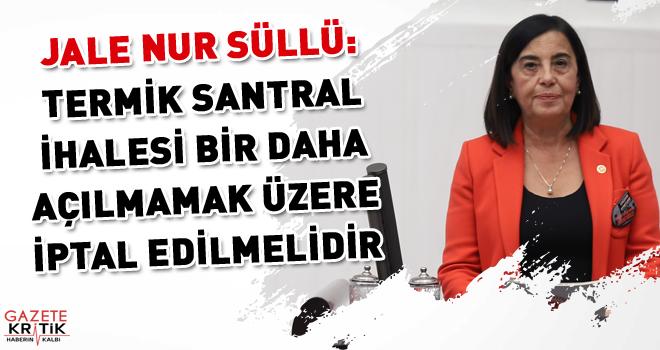 CHP'Lİ JALE NUR SÜLLÜ: TERMİK SANTRAL İHALESİ...