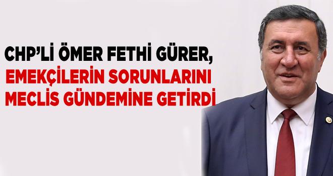 CHP'Lİ ÖMER FETHİ GÜRER, EMEKÇİLERİN SORUNLARINI...