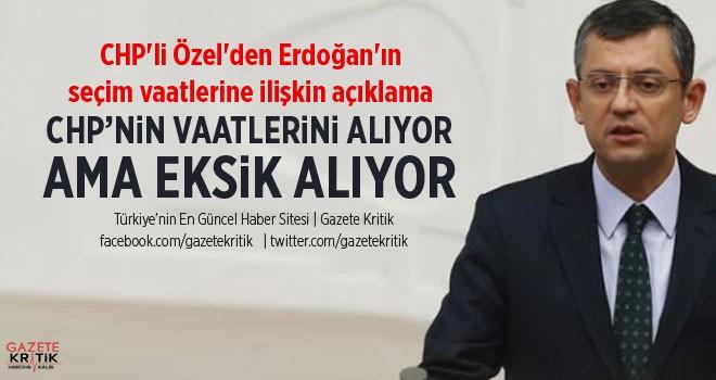 CHP'Lİ ÖZEL'DEN ERDOĞAN'IN SEÇİM VAATLERİNE...
