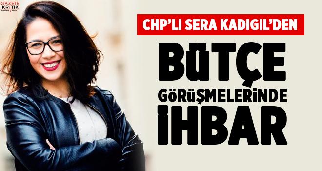 CHP Sera Kadıgil'den Bütçe Görüşmelerinde İhbar