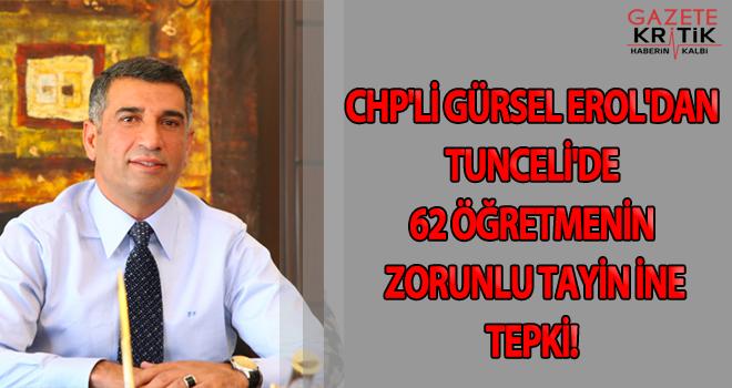 CHP'Lİ GÜRSEL EROL'DAN TUNCELİ'DE 62 ÖĞRETMENİN ZORUNLU TAYİNİNE TEPKİ!