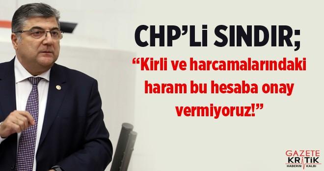 CHP'li Sındır, 'Kirli ve harcamalarıyla haram bu...