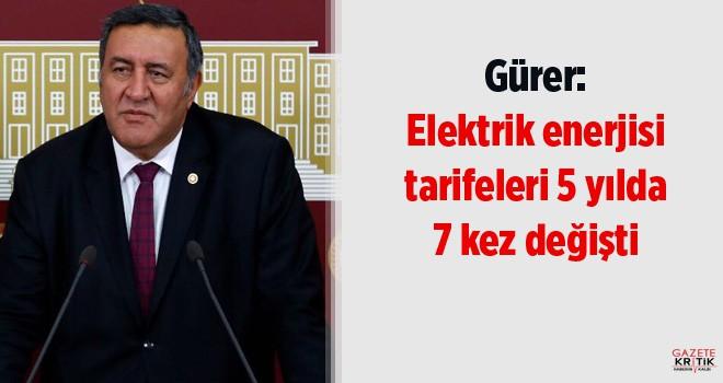 Gürer: Elektrik enerjisi tarifeleri 5 yılda 7 kez...