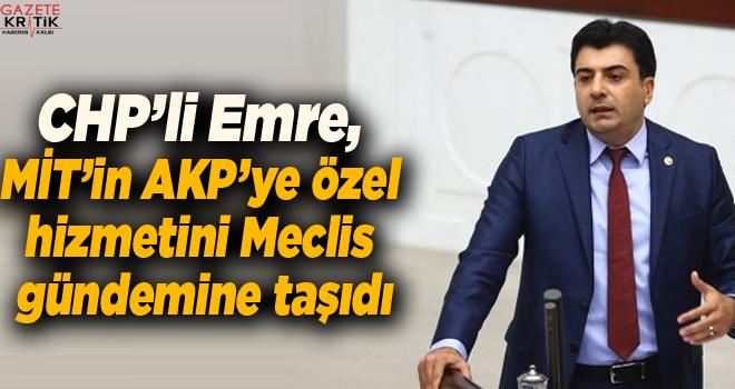 CHP'li Emre, MİT'in AKP'ye özel hizmetini Meclis...