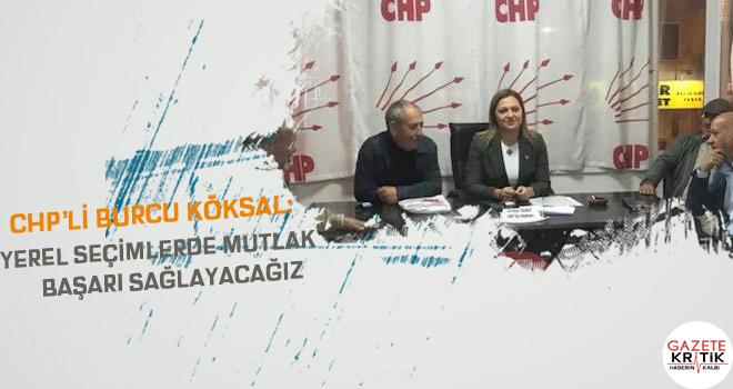 CHP'Li Burcu Köksal: Yerel seçimlerde mutlak başarı...