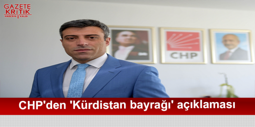 CHP'den 'Kürdistan bayrağı' açıklaması