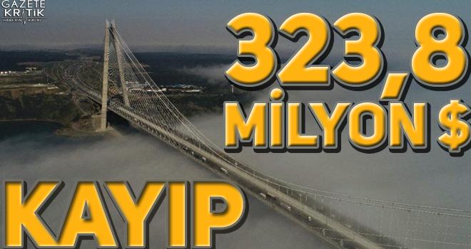 3. köprüde 323 milyon dolarlık kayıp