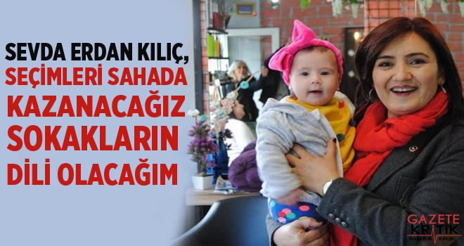 CHP'Lİ SEVDA ERDAN KILIÇ ,SEÇİMLERİ SAHADA KAZANACAĞIZ...