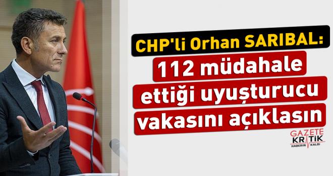 CHP'li Orhan SARIBAL: 112 müdahale ettiği uyuşturucu...