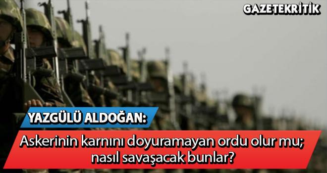 Yazgülü Aldoğan: Askerinin karnını doyuramayan ordu olur mu; nasıl savaşacak bunlar?