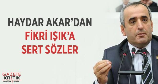 AKAR'DAN FİKRİ IŞIK'A SERT SÖZLER