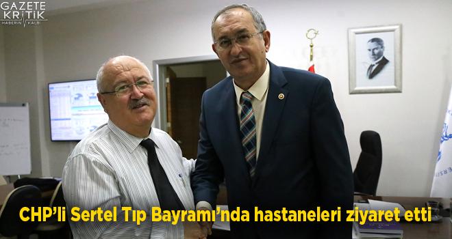 CHP'li Sertel Tıp Bayramı'nda hastaneleri ziyaret...