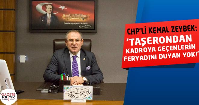 CHP'Lİ KEMAL ZEYBEK:TAŞERONDAN KADROYA GEÇENLERİN...