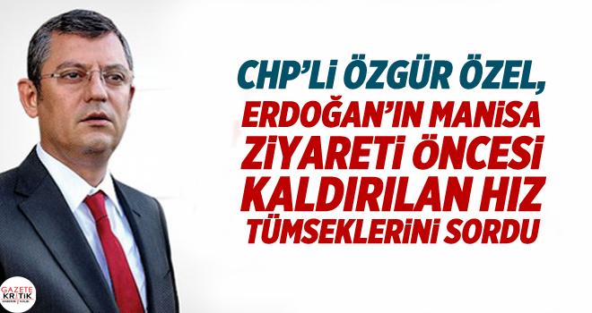 CHP'Lİ ÖZGÜR ÖZEL, ERDOĞAN'IN MANİSA ZİYARETİ...