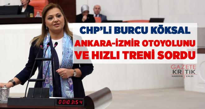 CHP'li Burcu Köksal, Ankara-İzmir otoyolunu ve hızlı...