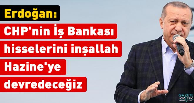 Cumhurbaşkanı Erdoğan: CHP'nin İş Bankası hisselerini...