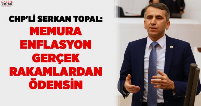 CHP'li Serkan Topal: Memura Enflasyon gerçek rakamlardan...