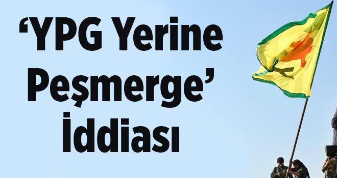 'YPG Yerine Peşmerge' İddiası