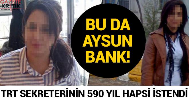 Bu da Aysun Bank! TRT sekreterinin 590 yıl hapsi...