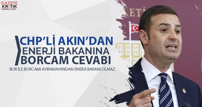CHP'Lİ AHMET AKIN'DAN ENERJİ BAKANI'NA BORCAM CEVABI