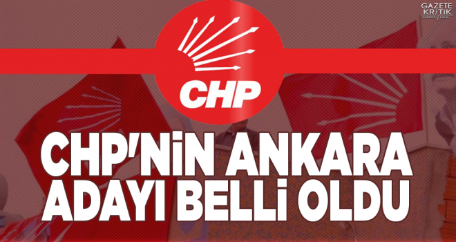 CHP'nin Ankara adayı belli oldu