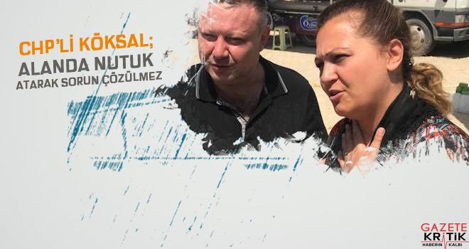 CHP'li Burcu Köksal; Alanda nutuk atarak sorunlar...