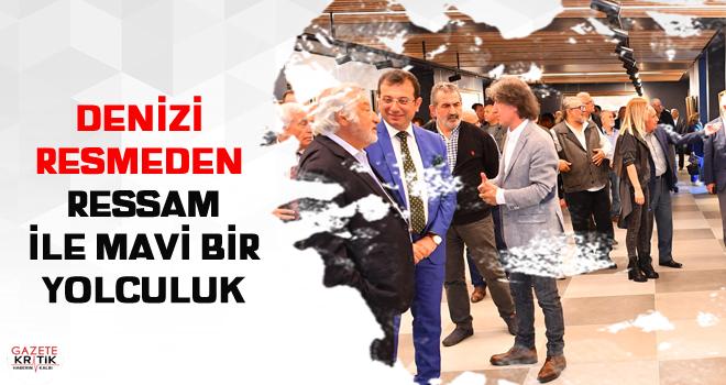 'İÇİNDEN DENİZ GEÇSİN' SERGİSİ YOĞUN İLGİ...