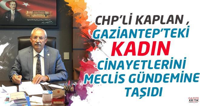 CHP'Lİ KAPLAN ,GAZİANTEP'TEKİ KADIN CİNAYETLERİNİ...