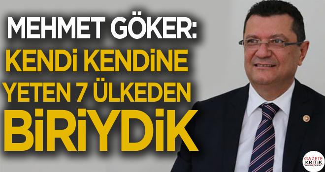 CHP'Lİ MEHMET GÖKER:KENDİ KENDİNE YETEN 7 ÜLKEDEN...