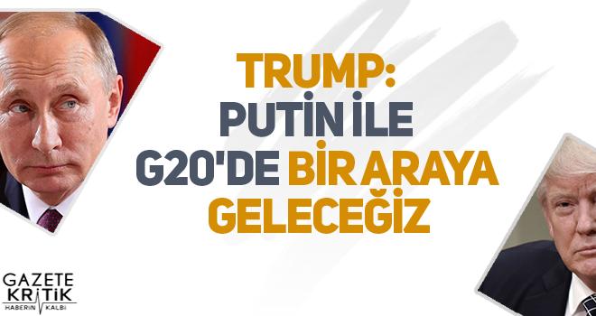 Trump: Putin ile G20'de bir araya geleceğiz