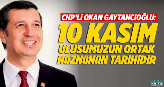 CHP'Lİ OKAN GAYTANCIOĞLU'NDAN 10 KASIM MESAJI