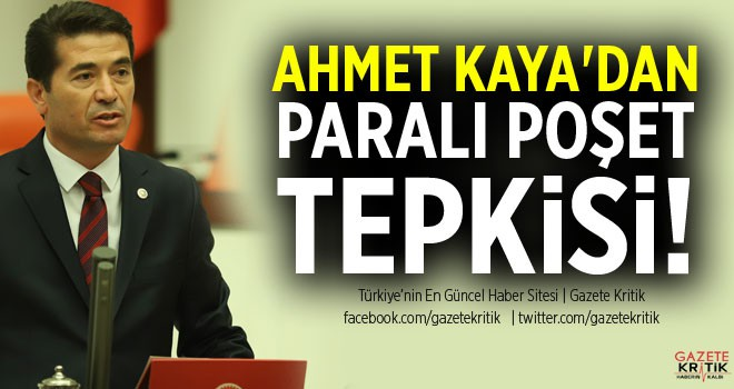 AHMET KAYA'DAN PARALI POŞET TEPKİSİ!