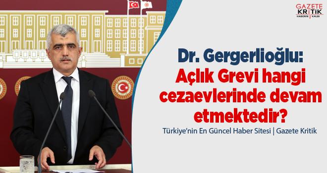 Dr. Gergerlioğlu:Açlık Grevi hangi cezaevlerinde...