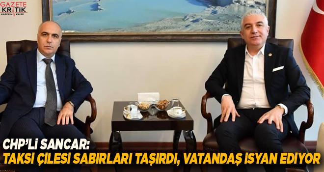 CHP'li Sancar: Taksi çilesi sabırları taşırdı,...
