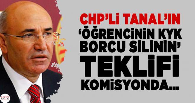 CHP'Lİ TANAL'IN 'ÖĞRENCİNİN KYK BORCU SİLİNSİN'...