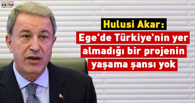 Hulusi Akar: Ege'de Türkiye'nin yer almadığı bir...