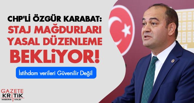 CHP'Lİ ÖZGÜR KARABAT: STAJ MAĞDURLARI YASAL DÜZENLEME...