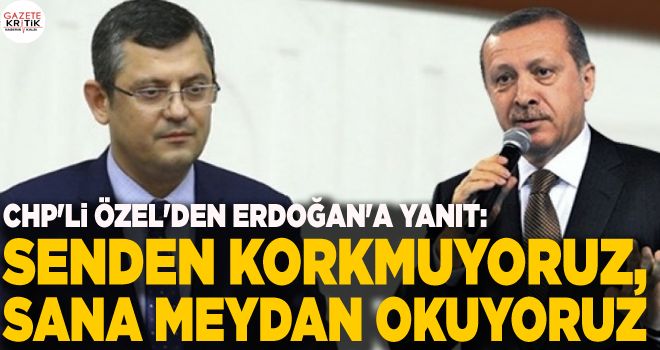 CHP'li Özel'den Erdoğan'a yanıt: Senden korkmuyoruz,...