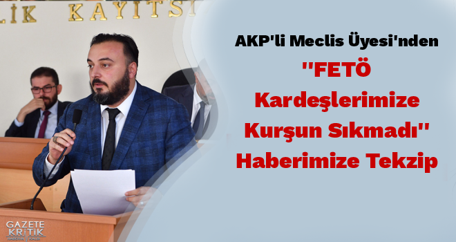 AKP'li Meclis Üyesi'nden 'FETÖ Kardeşlerimize Kurşun...
