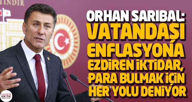 CHP'li Orhan Sarıbal:Vatandaşı Enflasyona Ezdiren...